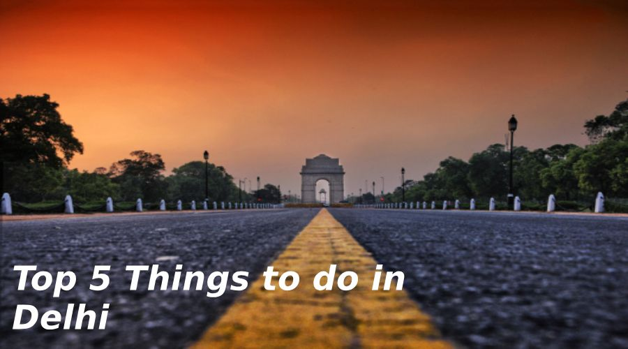 Top 5 Things to do in Delhi