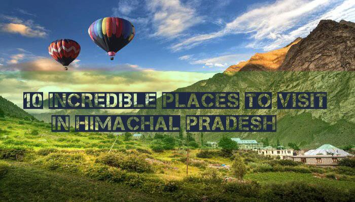 10 Incredible Places to Visit in Himachal Pradesh