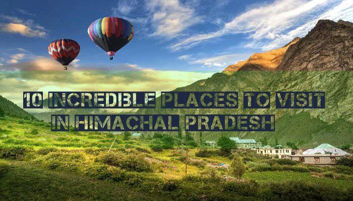 10 Incredible Places to Visit in Himachal Pradesh