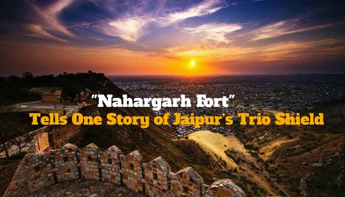 Nahargarh Fort Tells One Story of Jaipur's Trio Shield